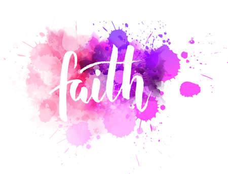 Faith - handwritten modern calligraphy lettering text on watercolor splash background.