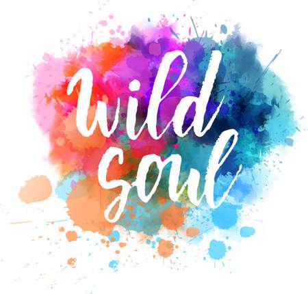 Wild soul - handwritten modern calligraphy lettering on colorful watercolor splash
