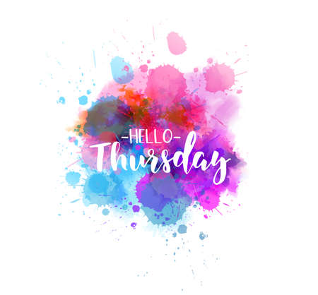 Watercolor imitation splash background with Hello Thursday text. Hand written modern calligraphy text. Ilustração