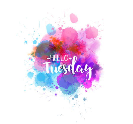 Watercolor imitation splash background with Hello Tuesday text. Hand written modern calligraphy text.