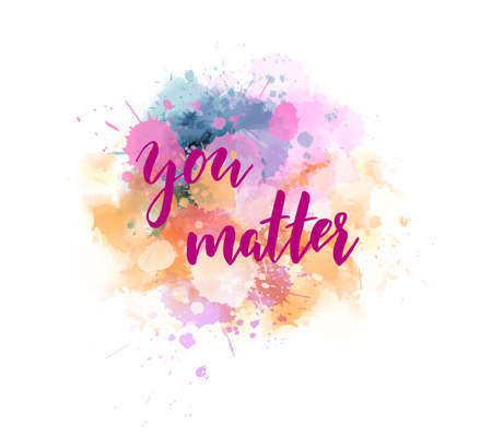 You matter - handwritten modern calligraphy lettering inspirational quote. On watercolor splash blot background