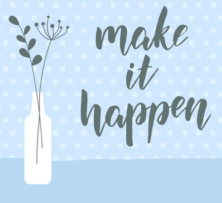 Make it happen - handwritten modern calligraphy motivational text on blue botanical vintage background