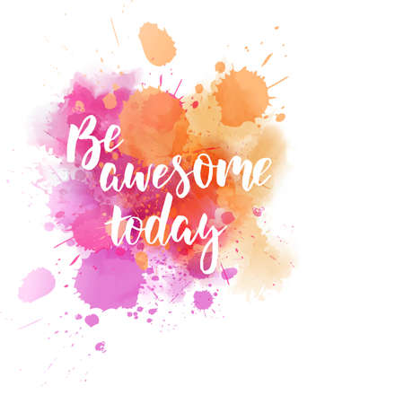 Be awesome today - motivational message. Handwritten modern calligraphy inspirational text on multicolored watercolor paint splash.