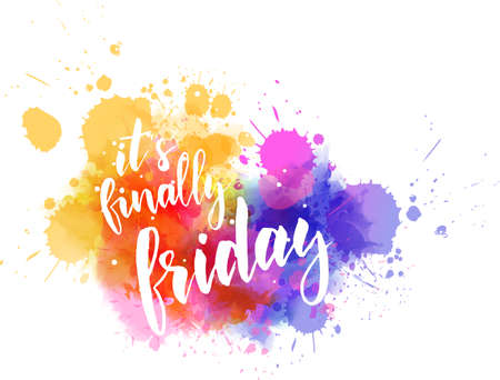 Its finally friday - motivational message. Handwritten modern calligraphy inspirational text on multicolored watercolor paint splash.