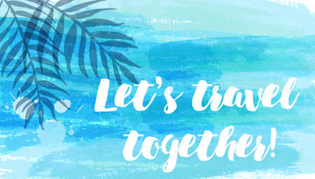 Abstract watercolor imitation splashes background with tropical palm leaves. Trendy summer vacation background. Blue brushed banner with calligraphy text Lets travel together