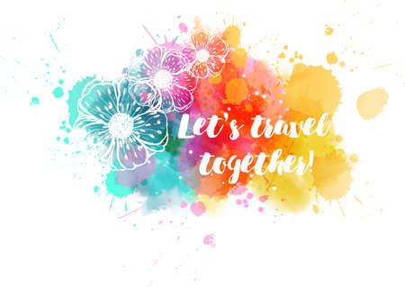 """Gemalte gestrichelte Blumen auf buntem Spritzenhintergrund des Aquarells mit Kalligraphietext """"Lass uns zusammen reisen!"""". Reisekonzept Abbildung. Vektorgrafik"""