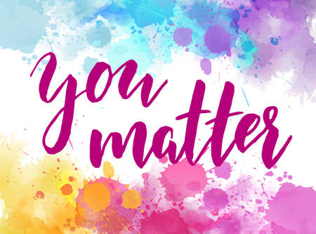You matter - handwritten modern calligraphy lettering inspirational quote. On watercolor paint splash background. Çizim
