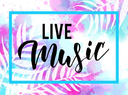 Live music - handwritten modern lettering text. Abstract watercolor imitation splashes background with tropical palm leaves. Trendy summer vacation background.