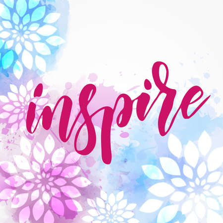 Inspire - motivational message. Handwritten modern calligraphy inspirational text on watercolor splash background with floral elements