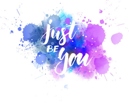 Just be you - motivational text. Handwritten modern calligraphy lettering on abstract watercolor paint splash background.