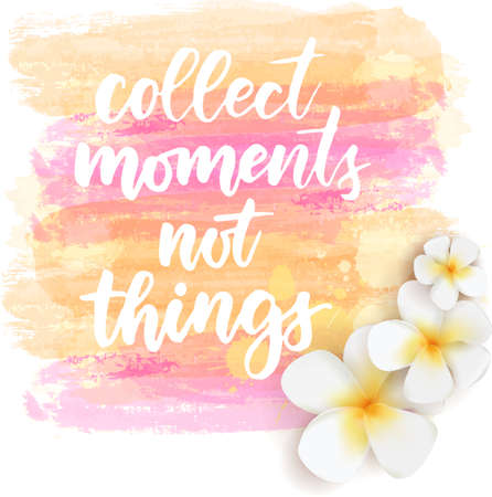 Collect moments not things - handwritten modern calligraphy lettering. Background with abstract watercolor grunge brushed lines and tropical frangipani flowers. Summer travel concept background. Yellow and pink colored.