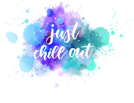Just chill out - handwritten modern calligraphy lettering text on multicolored watercolor paint splash background.