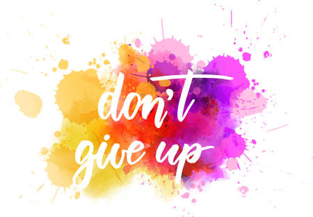 Dont give up - motivational handwritten modern calligraphy lettering text on abstract watercolor paint splash background.