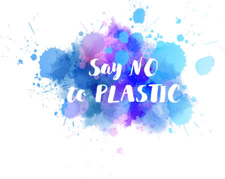 Say no to plastic - motivational message. Calligraphy text on abstract watercolor paint splash.