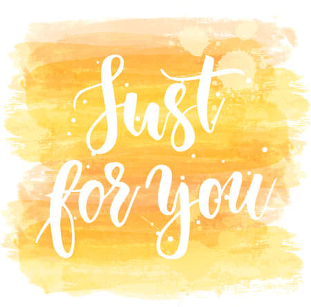 Just for you - handwritten modern calligraphy lettering. Background with abstract watercolor grunge brushed lines in yellow color.