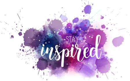 Stay inspired hand lettering phrase on watercolor galaxy imitation color splash. Modern calligraphy inspirational quote. Vektoros illusztráció