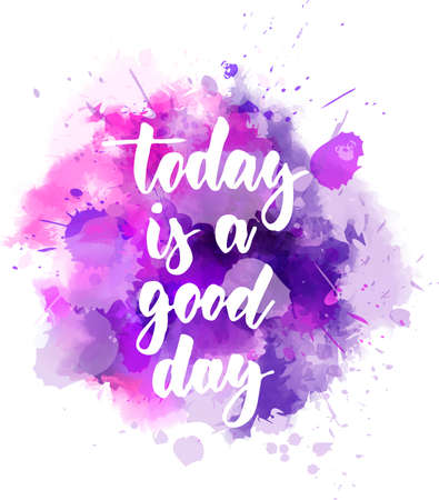 Today is a good day - handwritten modern calligraphy lettering text on abstract watercolor paint splash background. Inspirational text.