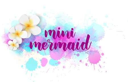 Mini mermaid - handwritten modern calligraphy hand lettering. On light pastel coloring watercolor paint background with tropical frangipani (plumeria) flowers.