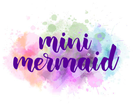 Mini mermaid - motivational handwritten modern calligraphy hand lettering. On light pastel coloring watercolor paint background