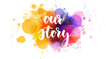 Our story - handwritten modern calligraphy lettering text on abstract watercolor paint splash background.  Purple and orange colored