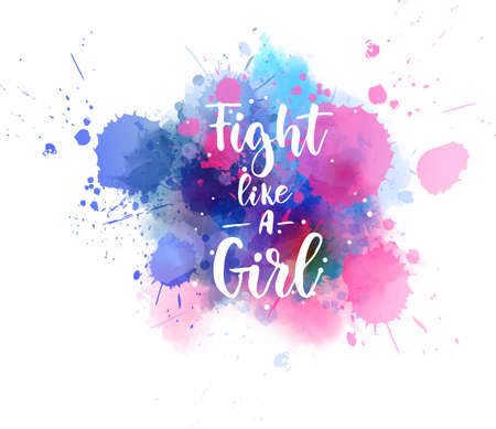 Fight like a girl - handwritten modern calligraphy motivational lettering text. On abstract watercolor paint splash background.