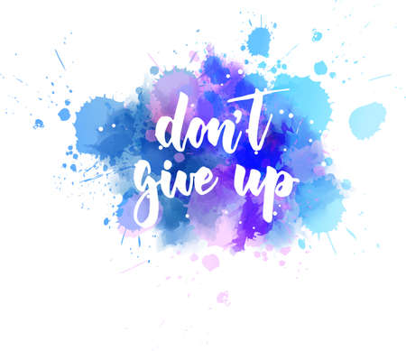 Don't give up - inspirational handwritten modern calligraphy lettering text on abstract watercolor paint splash background. Inspirational text. Stock fotó - 127951718