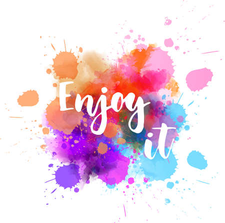 Enjoy it  - handwritten modern calligraphy lettering on colorful watercolor paint splashes with abstract flowers