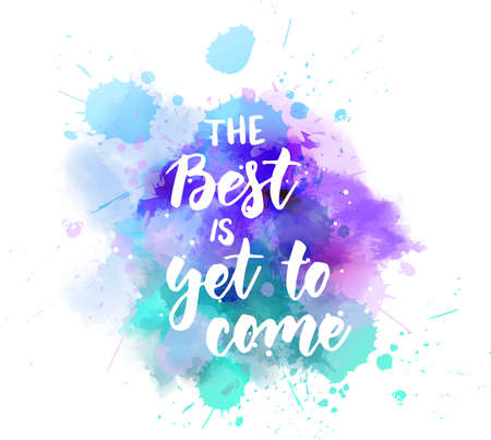 The best is yet to come - inspirational handwritten modern calligraphy lettering text on abstract watercolor paint splash background.