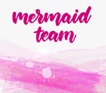 Mermaid team - motivational handwritten modern calligraphy handlettering. On pink coloring watercolor paint brushed background