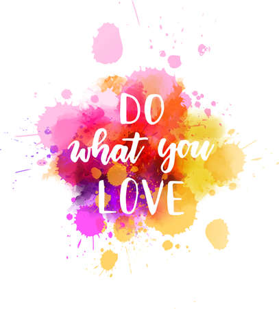 Multicolored splash watercolor blot with handwritten modern calligraphy text Do what you love. Multicolored. Inspirational calligraphy lettering text.
