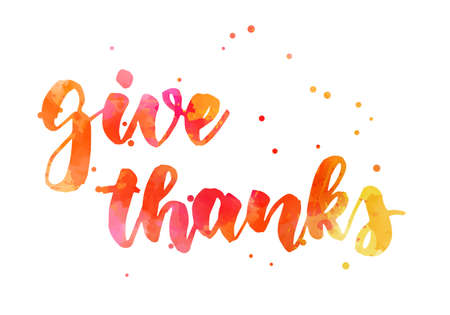 Give thanks - abstract watercolor painted handwritten modern calligraphy lettering text. Thanksgiving holiday concept.
