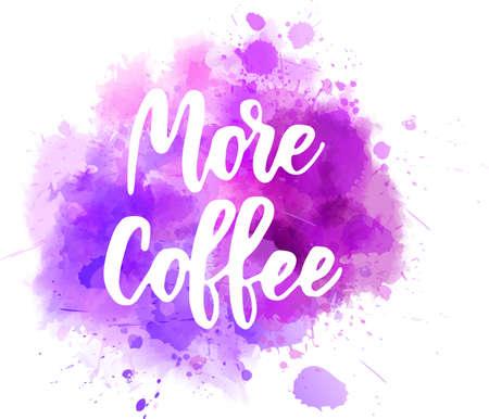 More coffee - handwritten lettering on watercolor splash. Purple colored. Conceptual illustration.