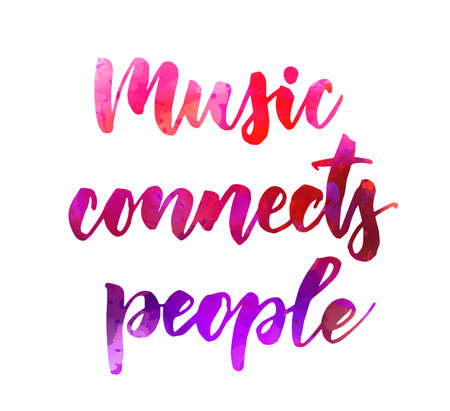 Music connects people - inspirational handwritten modern calligraphy watercolor lettering text. Inspirational text.