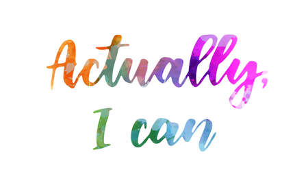 Actually I can - handwritten watercolor lettering. Multicolored. Inspirational illustration.