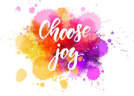 Wählen Sie Freude - handgeschriebener Schriftzug auf Aquarellspritzen. Mehrfarbig. Inspirierende Abbildung.