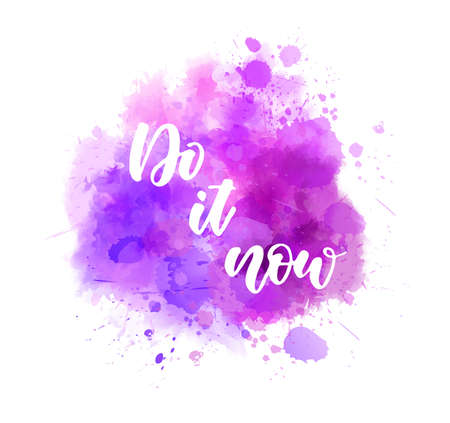 Do it now - motivational message. Handwritten modern calligraphy inspirational text on multicolored watercolor paint splash. Purple colored
