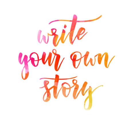 Write your own story - handwritten modern calligraphy motivational lettering text. Motivational handlettering.