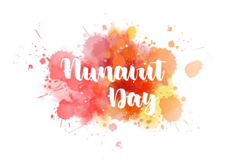 Nunavut Day - handwritten modern calligraphy lettering on abstract watercolor paint splash. Holiday in the Canadian territory of Nunavut.