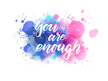 You are enough - motivational message. Handwritten modern calligraphy inspirational text on blue and pink colored watercolor paint splash. Vetores