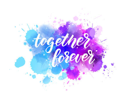 Together forever - handwritten modern calligraphy lettering text on abstract watercolor paint splash background. Love concept.