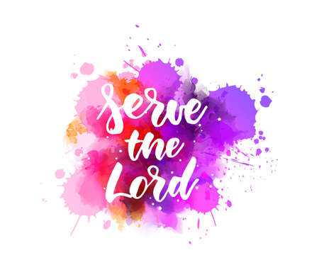 Abstract background with watercolor colorful splashes. Serve the Lord - handwritten modern calligraphy lettering. Religious concept.