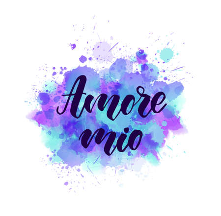 Amore mio - My love in Italian language. Handwritten modern calligraphy lettering text on multicolored watercolor paint splash.