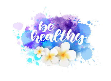 Be healthy - motivational handwritten lettering on watercolor splash with flowers decoration. Healthy life concept illustration. Inspirational calligraphy text. Иллюстрация