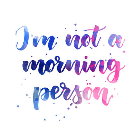 I'm not a morning person - handwritten modern watercolor calligraphy lettering text. Blue and pink colored with abstract dots decoration. Ilustração