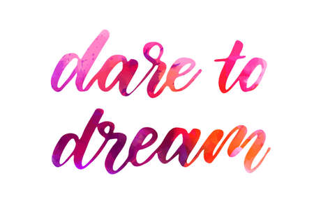 Dare to dream - motivational message. Handwritten modern watercolor calligraphy inspirational text