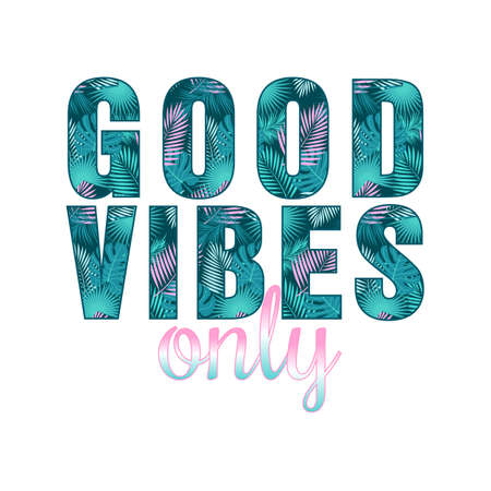 Good vibes only quote with tropical leaves. Vector lettering template for invitation and greeting card, t-shirt, prints and posters. Isolated slogan on white background.