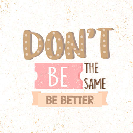 accomplish: Dont Be the Same, Be Better. motivational quotes vector illustration