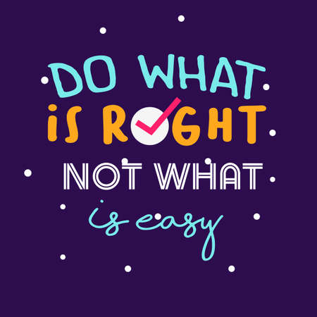 Do what is right not what is easy, quotes typography poster. Inspiration text word decoration motivational. Vector illustration Foto de archivo - 126518352