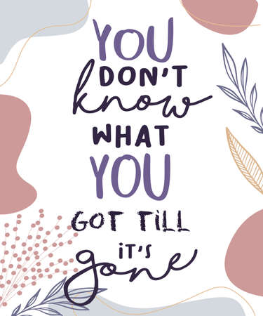you don t know what you got till its gone lettering hand drawn word wisdom quote for banner poster print with flat style