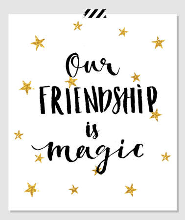 frienship: Our frienship is magic. Card for best friends. Hand lettering quote on a white vector background with gold glitter stars Illustration